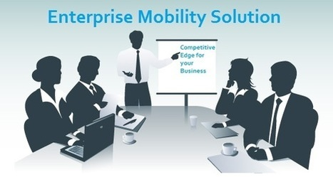 Enterprise Mobility Solution – Get the Competitive Edge for your Business! | Tech Latest | Scoop.it