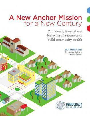 Community Foundations: A New Anchor Mission for a New Century | Democracy Collaboration | Surfing the Broadband Bit Stream | Scoop.it