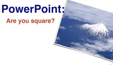 PowerPoint: Are you square? | Visual Design and Presentation in Higher Edcuation | Scoop.it