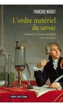 À découvrir | Françoise Waquet, L'ordre matériel du savoir. Comment les savants travaillent (16e-21e s.) @CNRSEd | CULTURE, HUMANITÉS ET INNOVATION | Scoop.it