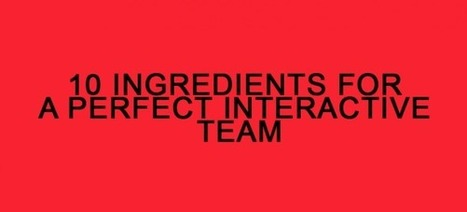 The 10 Ingredients for a Perfect Interactive Team - NFB/blog | Webdoc & Formazione | Scoop.it