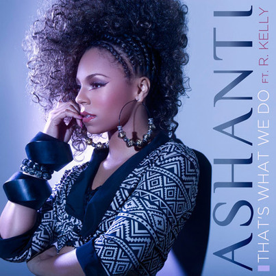 New Music: Ashanti feat. R. Kelly – 'That's What We Do'   STACKS Magazine   GetAtMe   Scoop.it