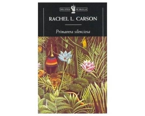 Primavera silenciosa – Rachel Carson (1962) | Anaquel de libros, blogs y videos | Scoop.it