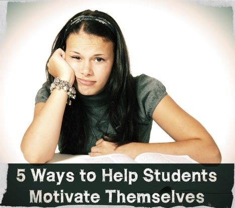 5 Ways to Help Students Motivate Themselves | Each One Teach One, Each One Reach One | Scoop.it