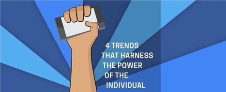 4 Trends That Harness the Power of the Individual | Public Relations & Social Media Insight | Scoop.it