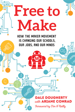 Harnessing the Maker Spirit: Dale Dougherty's New Book, 'Free to Make' (EdSurge News) | Into the Driver's Seat | Scoop.it