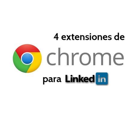 4 extensiones de Google Chrome para LinkedIn si estás en búsqueda activa de empleo | Web 3.0 | Scoop.it