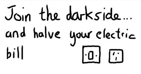 Join the dark side and halve your electric bill! | Art | Scoop.it