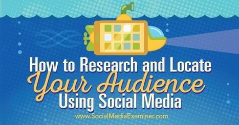 How to Research and Locate Your Audience Using Social Media : Social Media Examiner | PAZARLAMA YÖNETİMİ KAYNAKLARI | Scoop.it