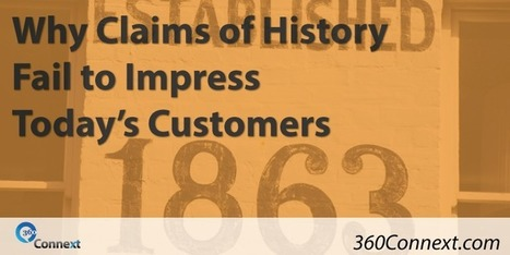 Why Claims of History Fail to Impress Today's Customers | Customer Experience, Satisfaction et Fidélité client | Scoop.it