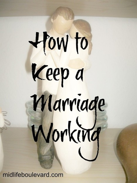 How to Keep a Marriage Working - Midlife Boulevard | Strong Marriage | Scoop.it