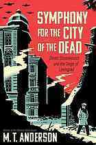 Symphony for the City of the Dead, by M. T. Anderson | Creative Nonfiction : best titles for teens | Scoop.it