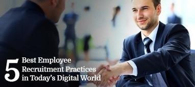 5 Best Employee Recruitment Practices in Today's Digital World | Top Stories | Scoop.it