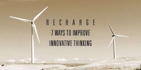 Recharge: 7 Ways to Improve Innovative Thinking | Small Business On The Web | Scoop.it