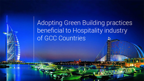 Adopting Green Building Practices Beneficial to Hospitality industry of GCC Countries in this time of Recession & Economic Uncertainty | Energy Modeling Analysis | Scoop.it