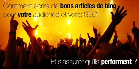 Blog : comment écrire de bons articles, améliorer votre SEO et votre audience ? | communication numérique corporate | Scoop.it