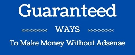 5 Guaranteed Ways to Make Money Without Adsense | Blogging Tips | Scoop.it