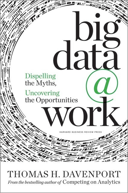 Big Data at Work: Dispelling the Myths, Uncovering the Opportunities | Open Source Thinking | Scoop.it