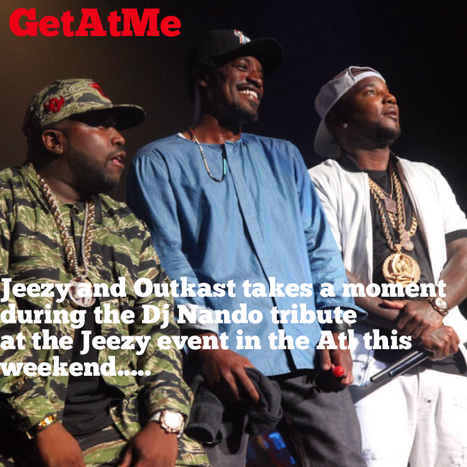 GetAtMe Jeezy and Outkast during the Dj Nando tribute moment...... | GetAtMe | Scoop.it