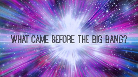 What Came Before The Big Bang? (Video) | Astronomy physics and quantum physics | Scoop.it