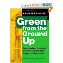 Green from the Ground Up: Sustainable, Healthy, and Energy-Efficient Home Construction (Builder's Guide) | Healthy Homes Chicago Initiative | Scoop.it