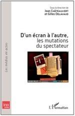J. Châteauvert et G. Delavaud (dir.), D'un écran à l'autre, les mutations du spectateur | Narration transmedia et Education | Scoop.it