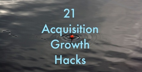 21 Acquisition Growth Hacks You Need To Know | Technology and Business | Scoop.it
