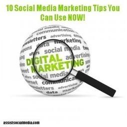 Ten Social Media Marketing Tips You Can Use NOW! - Assist Social Media | SEO, SMM | Scoop.it