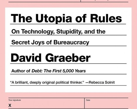 David Graeber's Utopia of Rules: Why Deregulation Is Actually Expanding Bureaucracy | Peer2Politics | Scoop.it