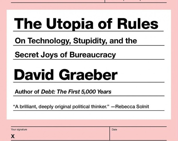 David Graeber's Utopia of Rules: Why Deregulation Is Actually Expanding Bureaucracy | real utopias | Scoop.it