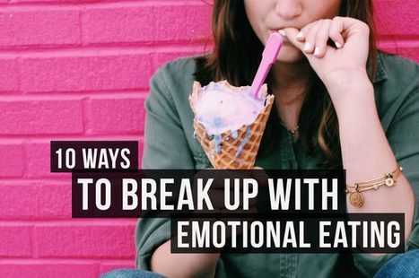10 Ways to Break Up With Emotional Eating for Good   Weight Loss News   Scoop.it