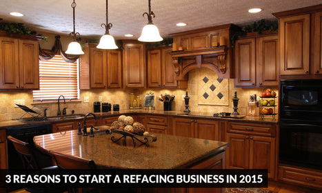 3 Reasons to Start a Refacing Business in 2015 | Kitchen Solvers Franchise | Home Improvement Franchise | Scoop.it