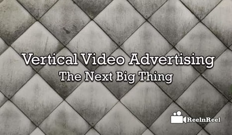 Vertical Video Advertising - The Next Big Thing | Internet Marketing | Scoop.it