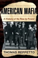 Nonfiction Review: AMERICAN MAFIA: A History of Its Rise to Power by Thomas Reppetto, Author .  Holt $26 (318p) ISBN 978-0-8050-7210-5 | The original American Mafia | Scoop.it