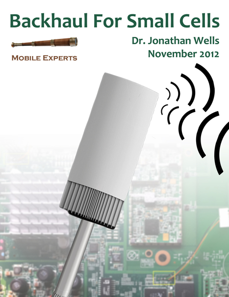 Mobile Experts: BACKHAUL FOR SMALL CELLS 2012 | Rich Communications Suite | Scoop.it