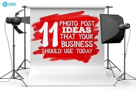 11 Photo Post Ideas That Your Business Should Use Today | Business and Marketing | Scoop.it