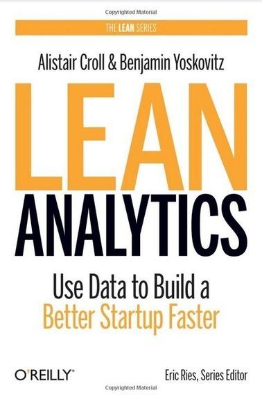 'Lean Analytics' by Croll & Yoskovitz | Internet Product Management | Scoop.it
