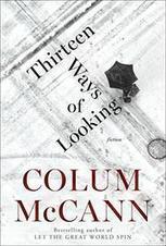 THIRTEEN WAYS OF LOOKING by Colum McCann   Kirkus Reviews   The Irish Literary Times   Scoop.it