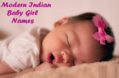 Tips To Select Modern Indian Baby Girls Names | Recipes | Scoop.it