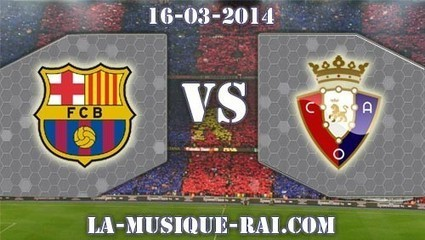 Regarder Le Match Fc Barcelone Vs Osasuna En Direct | Algerie musique | Scoop.it