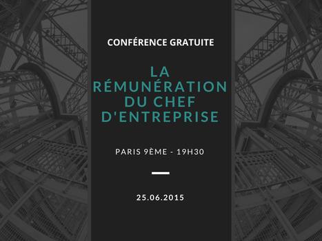 Conférence gratuite le 25.06 sur la rémunération du chef d'entreprise   La création d'entreprise   Scoop.it