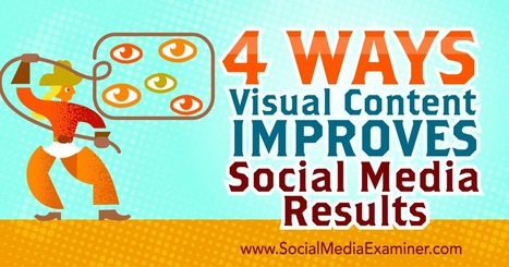 4 Ways Visual Content Improves Social Media Results : Social Media Examiner | Extreme Social | Scoop.it