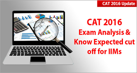 CAT 2016 Exam Analysis: Detailed Questions by each Sections; Expected cut off for IIMs | CAT 2016, IIFT, CMAT 2017, XAT 2017, NMAT, MAT, SNAP, MAH CET, TISSNET, CAT Preparation Material, MBA In India, MBA Colleges in India,  CAT Exams, GMAT Preparation Material, MBA Abroad | Scoop.it