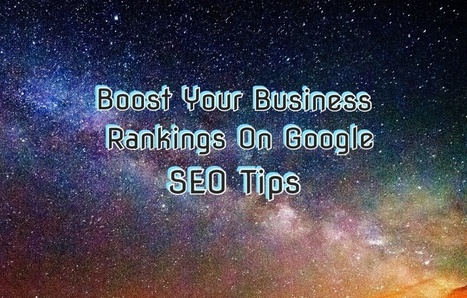 Boost Your Business Rankings On Google - SEO Tips | Business Tips & Tricks | Scoop.it