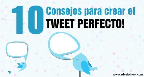 10 Consejos para Crear el Tweet Perfecto - Adveischool | the social media today | Scoop.it