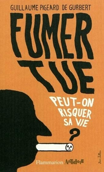 Fumer tue: peut-on risquer sa vie?, de Guillaume Pigeard de Gurbert   Archivance - Miscellanées   Scoop.it