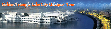 Golden Triangle with Lake City, Udaipur Tour Package   Golden Triangle with Lake City Udaipur   Scoop.it
