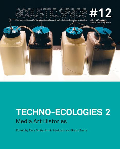 TECHNO-ECOLOGIES II. Media Art Histories: ReNew (2014) - Editors: Rasa Smite, Armin Medosch, Raitis Smits   Digital #MediaArt(s) Numérique(s)   Scoop.it