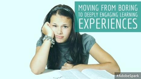 Moving from Boring to Deeply Engaging Learning Experiences | Aprendiendo a Distancia | Scoop.it