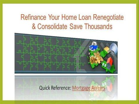 Refinance Your Home Loan Renegotiate & Consolidate Save Thousands | Fundsnational | Scoop.it